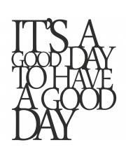 Napis na ścianę ITS A GOOD DAY TO HAVE A GOOD DAY - DekoSign