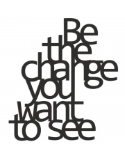 Napis na ścianę BE THE CHANGE YOU WANT TO SEE - DekoSign