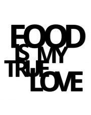 Napis na ścianę FOOD IS MY TRUE LOVE - DekoSign