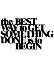 Napis na ścianę THE BEST WAY TO GET SOMETHING DONE IS TO BEGIN - DekoSign